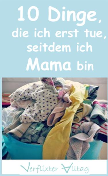 10 Dinge, die ich erst tue, seitdem ich Mama bin