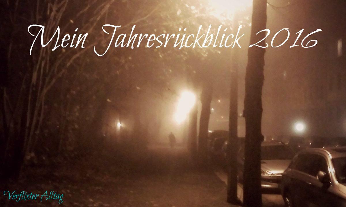 Jahresrückblick 2016 Blog Verflixter Alltag
